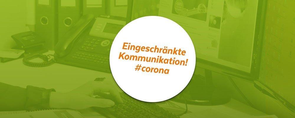 Disclaimer zu Corona und eingeschränkter Kommunikation